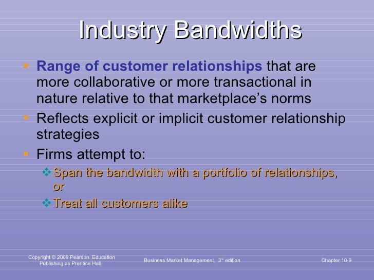 Industry Bandwidths <ul><li>Range of customer relationships  that are more collaborative or more transactional in nature r...