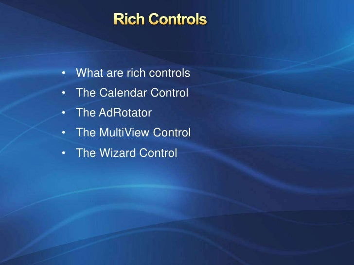 • What are rich controls• The Calendar Control• The AdRotator• The MultiView Control• The Wizard Control
