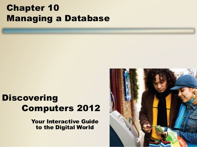 Your Interactive Guide to the Digital World Discovering Computers 2012 Chapter 10 Managing a Database