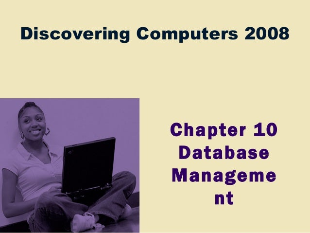 Discovering Computers 2008 Chapter 10 Database Manageme nt