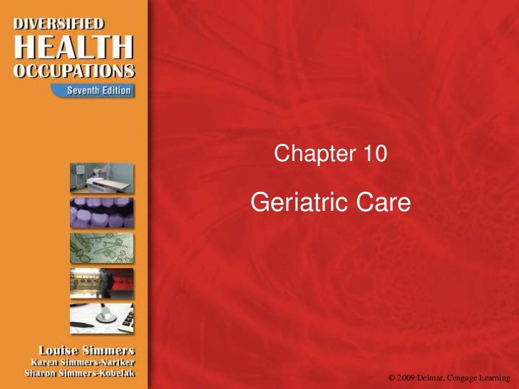 Chapter 10Geriatric Care               © 2009 Delmar, Cengage Learning