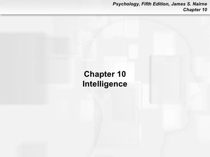 Psychology, Fifth Edition, James S. Nairne                                       Chapter 10 Chapter 10Intelligence