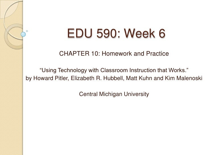 "EDU 590: Week 6            CHAPTER 10: Homework and Practice     ""Using Technology with Classroom Instruction that Works.""..."