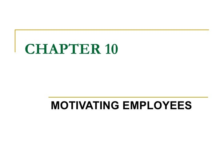 CHAPTER 10 MOTIVATING EMPLOYEES