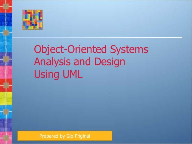 Object-Oriented Systems          Analysis and Design          Using UML               Prepared by Gio FriginalCopyright © ...