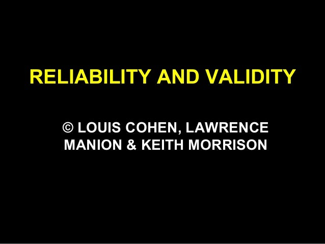 RELIABILITY AND VALIDITY © LOUIS COHEN, LAWRENCE MANION & KEITH MORRISON