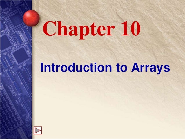Introduction to Arrays Chapter 10