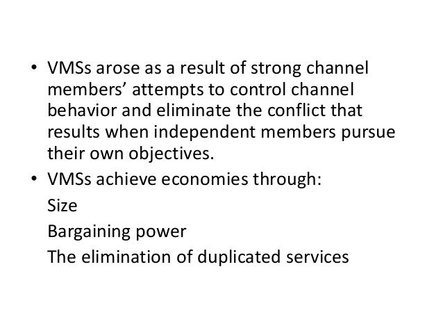 • VMSs arose as a result of strong channel members' attempts to control channel behavior and eliminate the conflict that r...