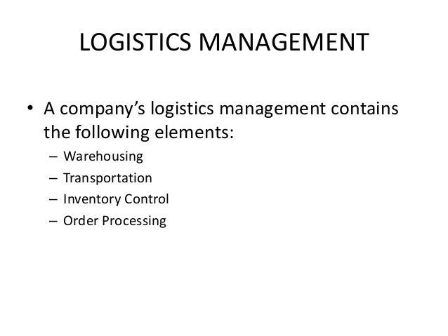 LOGISTICS MANAGEMENT • A company's logistics management contains the following elements: – Warehousing – Transportation – ...