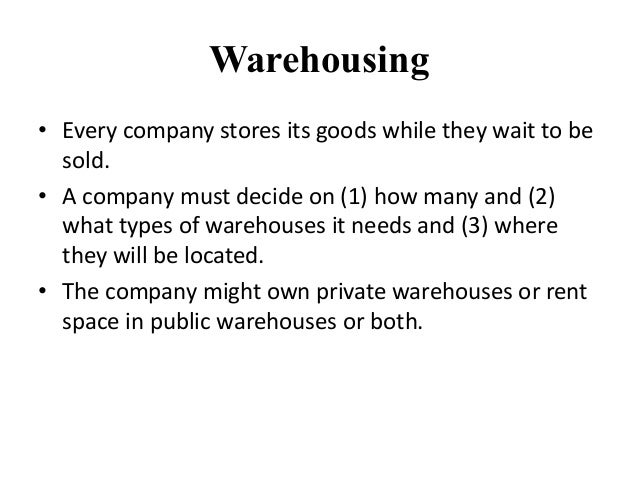 Warehousing • Every company stores its goods while they wait to be sold. • A company must decide on (1) how many and (2) w...