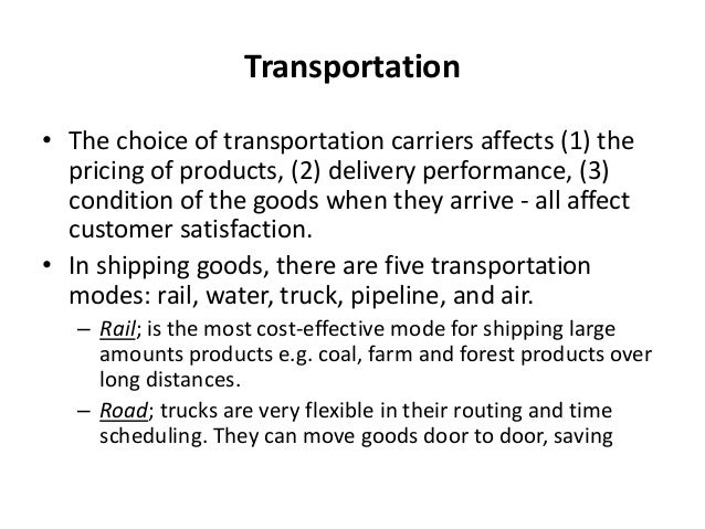 Transportation • The choice of transportation carriers affects (1) the pricing of products, (2) delivery performance, (3) ...