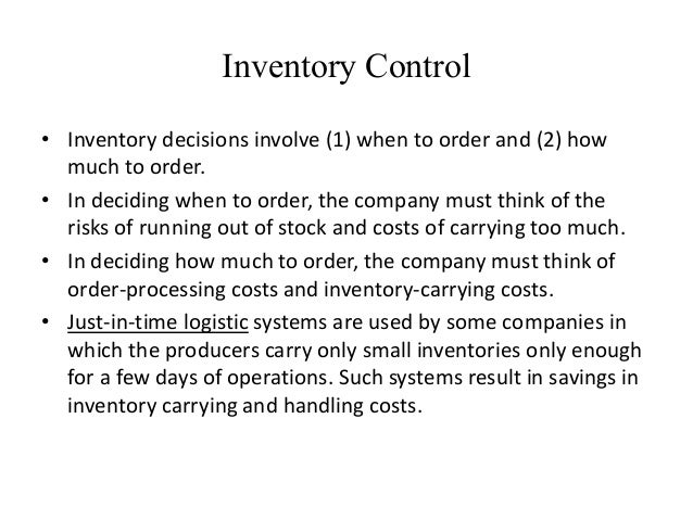 Inventory Control • Inventory decisions involve (1) when to order and (2) how much to order. • In deciding when to order, ...