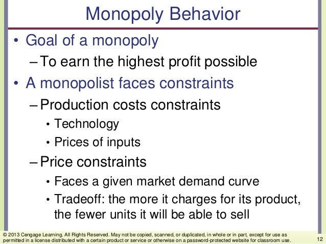 Monopoly Behavior • Goal of a monopoly –To earn the highest profit possible • A monopolist faces constraints –Production c...