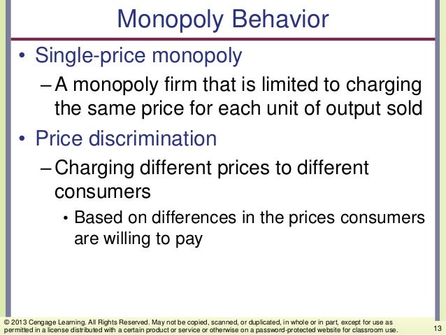 Monopoly Behavior • Single-price monopoly –A monopoly firm that is limited to charging the same price for each unit of out...