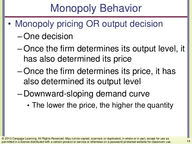 Monopoly Behavior • Monopoly pricing OR output decision –One decision –Once the firm determines its output level, it has a...