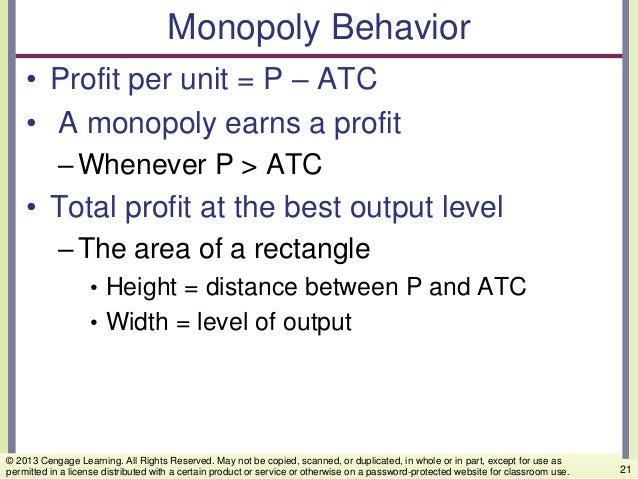 Monopoly Behavior • Profit per unit = P – ATC • A monopoly earns a profit –Whenever P > ATC • Total profit at the best out...