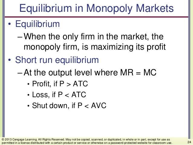 Equilibrium in Monopoly Markets • Equilibrium –When the only firm in the market, the monopoly firm, is maximizing its prof...