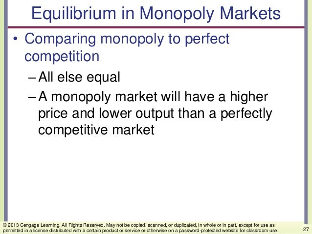 Equilibrium in Monopoly Markets • Comparing monopoly to perfect competition –All else equal –A monopoly market will have a...