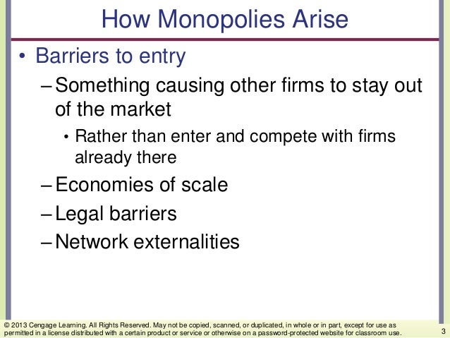 How Monopolies Arise • Barriers to entry –Something causing other firms to stay out of the market • Rather than enter and ...