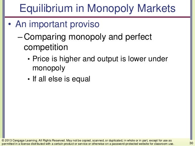 Equilibrium in Monopoly Markets • An important proviso –Comparing monopoly and perfect competition • Price is higher and o...