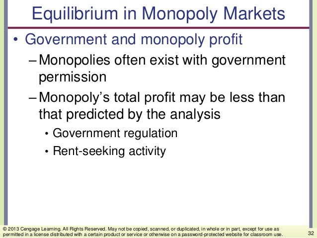 Equilibrium in Monopoly Markets • Government and monopoly profit –Monopolies often exist with government permission –Monop...