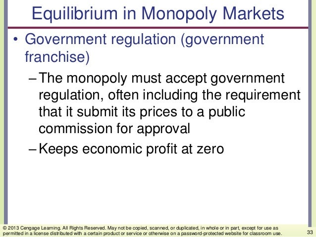 Equilibrium in Monopoly Markets • Government regulation (government franchise) –The monopoly must accept government regula...
