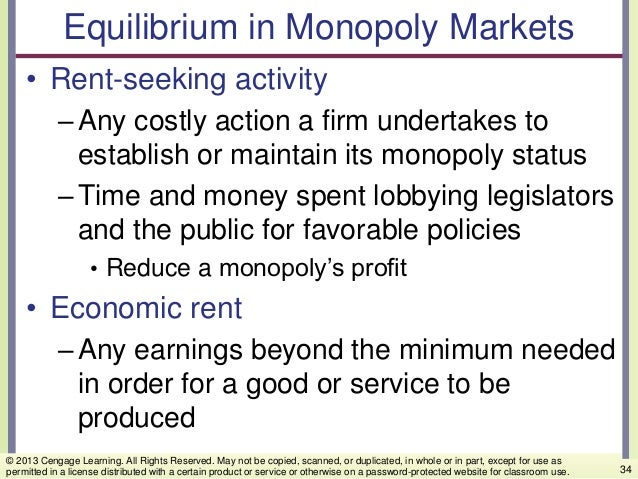 Equilibrium in Monopoly Markets • Rent-seeking activity –Any costly action a firm undertakes to establish or maintain its ...