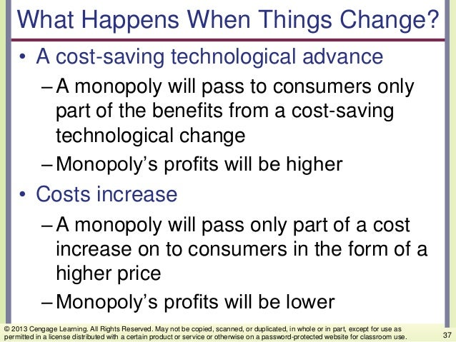 What Happens When Things Change? • A cost-saving technological advance –A monopoly will pass to consumers only part of the...
