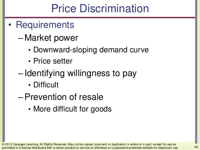 Price Discrimination • Requirements –Market power • Downward-sloping demand curve • Price setter –Identifying willingness ...