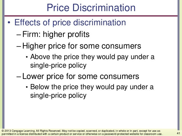 Price Discrimination • Effects of price discrimination –Firm: higher profits –Higher price for some consumers • Above the ...