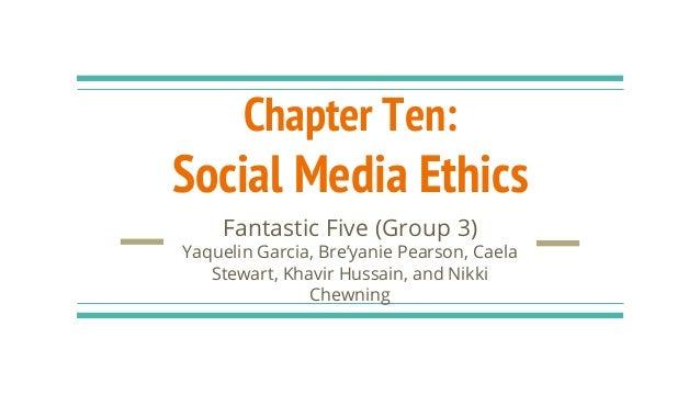 Chapter Ten: Social Media Ethics Fantastic Five (Group 3) Yaquelin Garcia, Bre'yanie Pearson, Caela Stewart, Khavir Hussai...