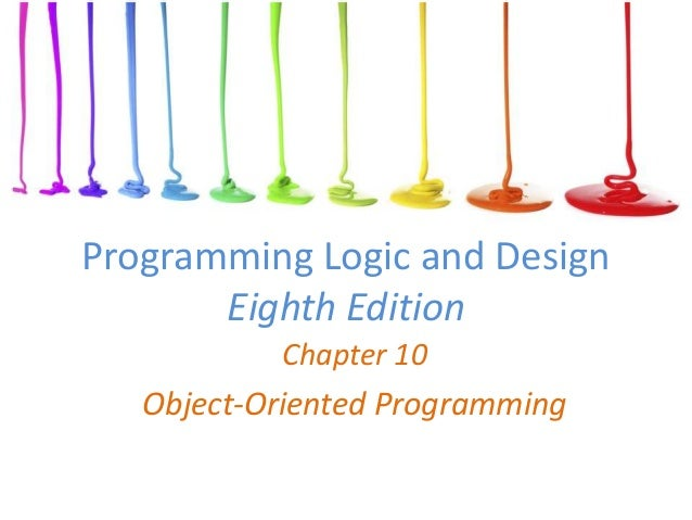 Programming Logic and Design Eighth Edition Chapter 10 Object-Oriented Programming