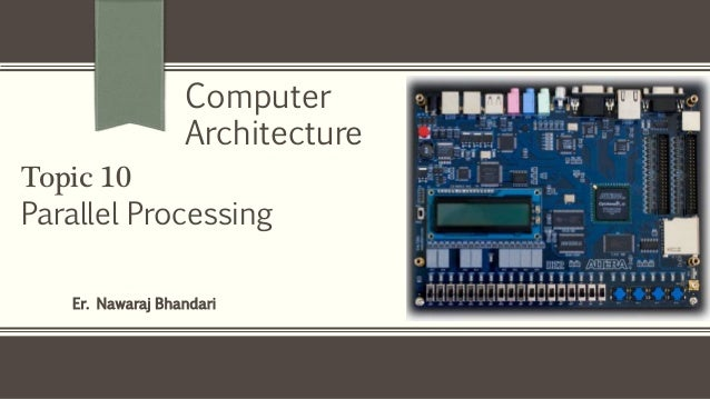 Er. Nawaraj Bhandari Topic 10 Parallel Processing Computer Architecture