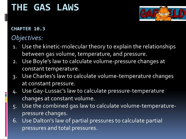 The Gas lawsChapter 10.3<br />Objectives:<br />Use the kinetic-molecular theory to explain the relationships between gas v...