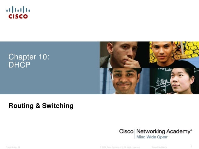 © 2008 Cisco Systems, Inc. All rights reserved. Cisco ConfidentialPresentation_ID 1 Chapter 10: DHCP Routing & Switching
