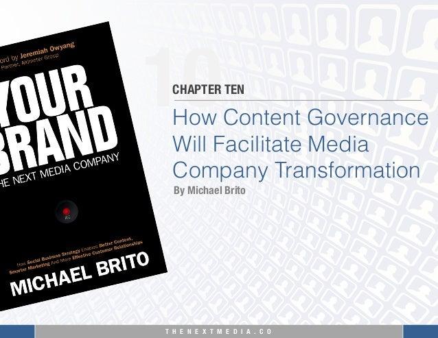 T H E N E X T M E D I A . C O  10 How Content Governance Will Facilitate Media Company Transformation CHAPTER TEN By Micha...