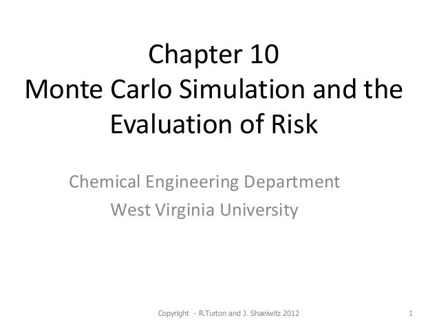 Chapter 10 Monte Carlo Simulation and the Evaluation of Risk Chemical Engineering Department West Virginia University Copy...