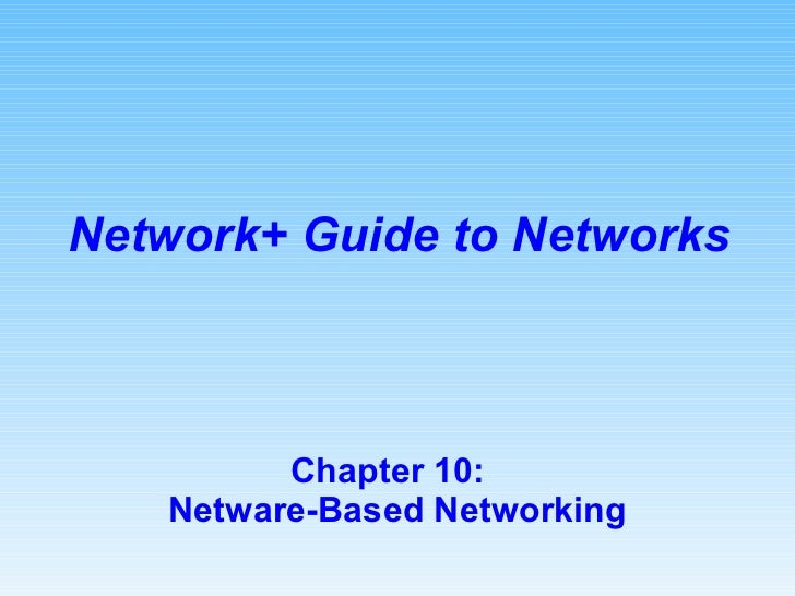 Chapter 10:  Netware-Based Networking Network+ Guide to Networks