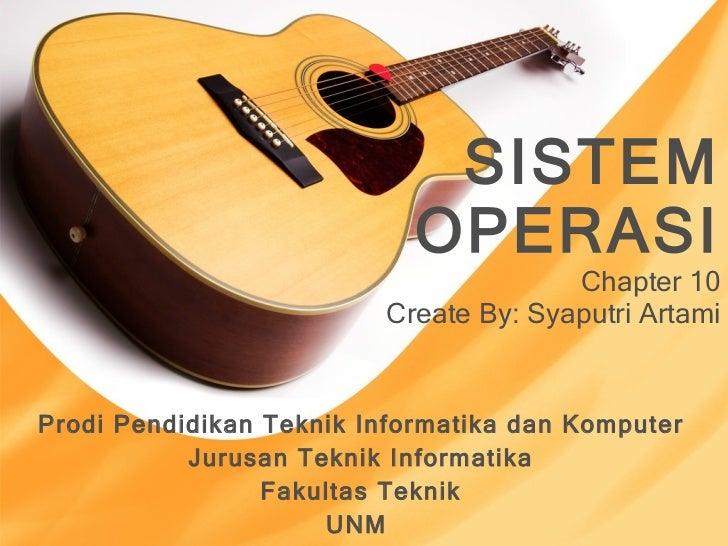SISTEM OPERASI Chapter 10 Create By: Syaputri Artami Prodi Pendidikan Teknik Informatika dan Komputer Jurusan Teknik Infor...