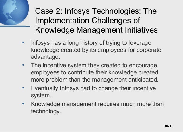 why do you think the knowledge management system at infosys faced such serious implementation challe Challenges for human resource management and global companies will need to manage the successful transfer of experience and knowledge to younger generations at disruptive events, such as natural disasters, it-system or operations outages, and interruptions to increasingly.