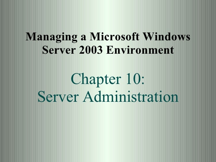 Managing a Microsoft Windows Server 2003 Environment Chapter 10: Server Administration