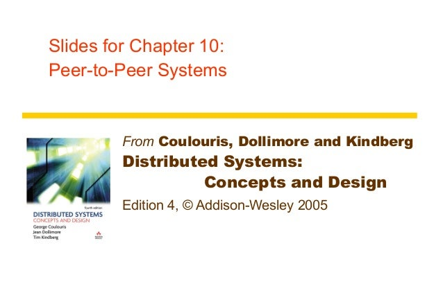 Slides for Chapter 10:Peer-to-Peer Systems         From Coulouris, Dollimore and Kindberg         Distributed Systems:    ...