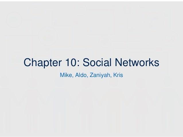Chapter 10: Social Networks Mike, Aldo, Zaniyah, Kris