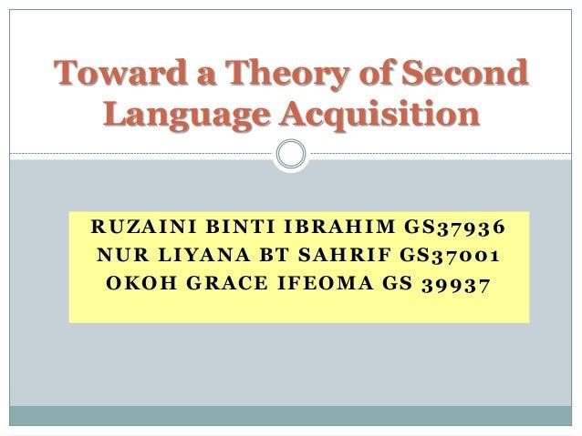 RUZAINI BINTI IBRAHIM GS37936 NUR LIYANA BT SAHRIF GS37001 OKOH GRACE IFEOMA GS 39937 Toward a Theory of Second Language A...
