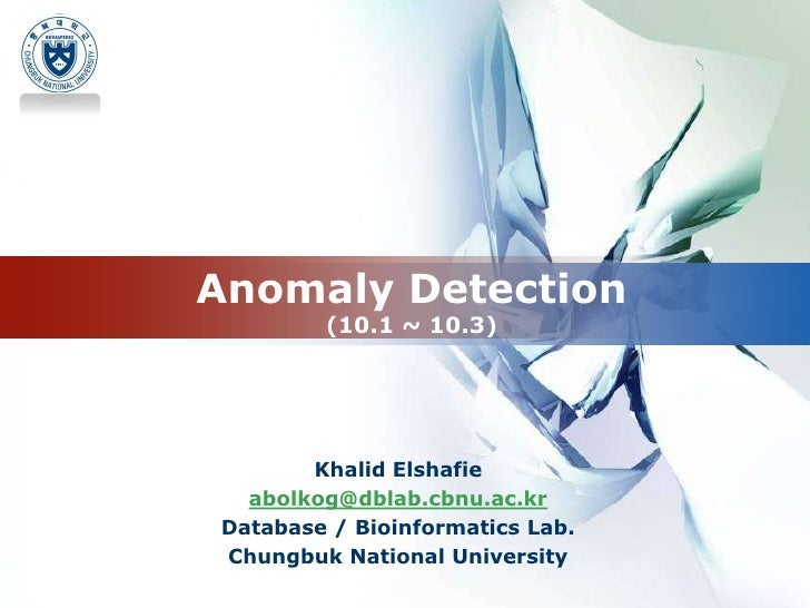 Anomaly Detection(10.1 ~ 10.3)<br />Khalid Elshafie<br />abolkog@dblab.cbnu.ac.kr<br />Database / Bioinformatics Lab.<br /...