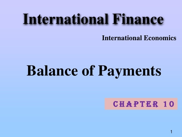 International Finance           International EconomicsBalance of Payments              Chapter 10                        ...
