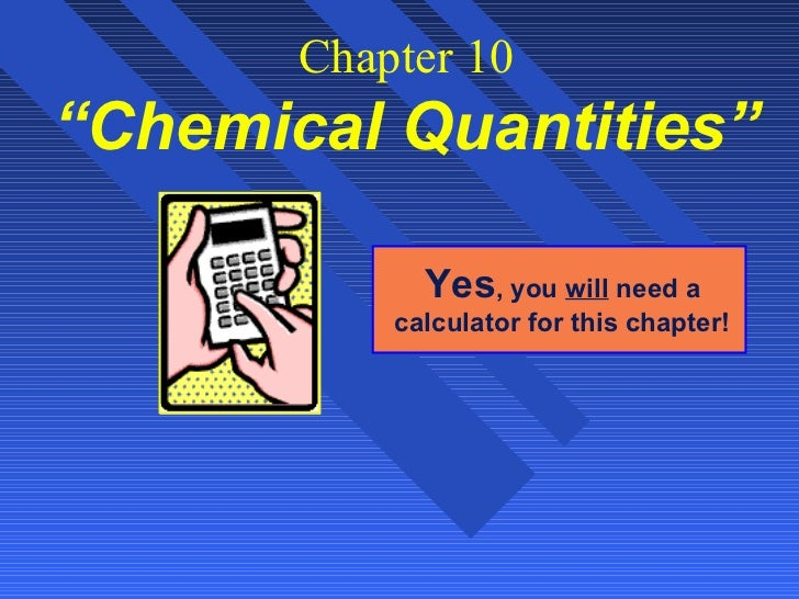 """Chapter 10""""Chemical Quantities""""             Yes, you will need a           calculator for this chapter!"""