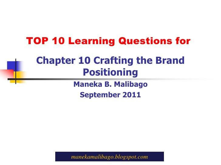 TOP 10 Learning Questions for<br />Chapter 10 Crafting the Brand Positioning<br />Maneka B. Malibago<br />September 2011<b...
