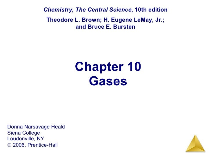 Chapter 10 Gases Chemistry, The Central Science , 10th edition Theodore L. Brown; H. Eugene LeMay, Jr.; and Bruce E. Burst...