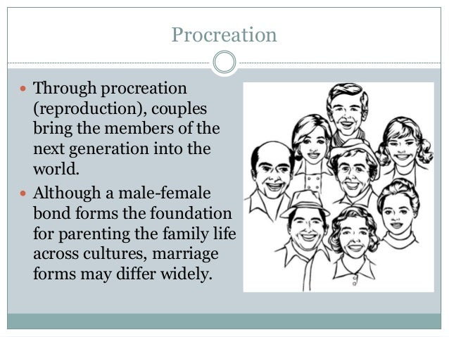 Procreation Through procreation  (reproduction), couples  bring the members of the  next generation into the  world. Alt...